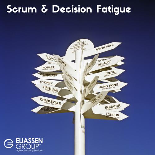 #eliassenagile #scrum and decision fatigue.png