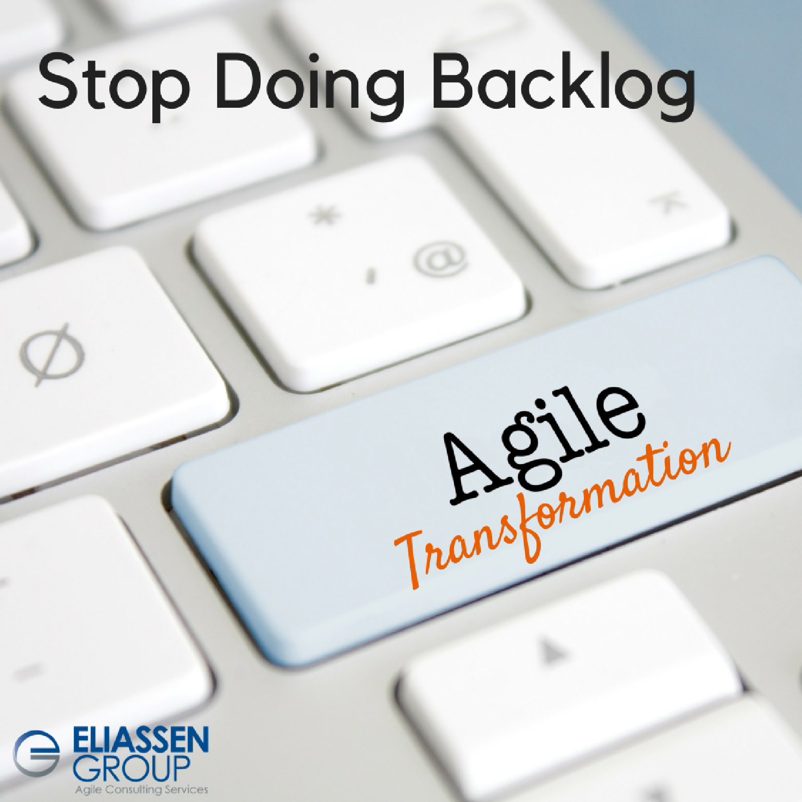 Stop Doing Backlog: Critical Component in Agile Transformation