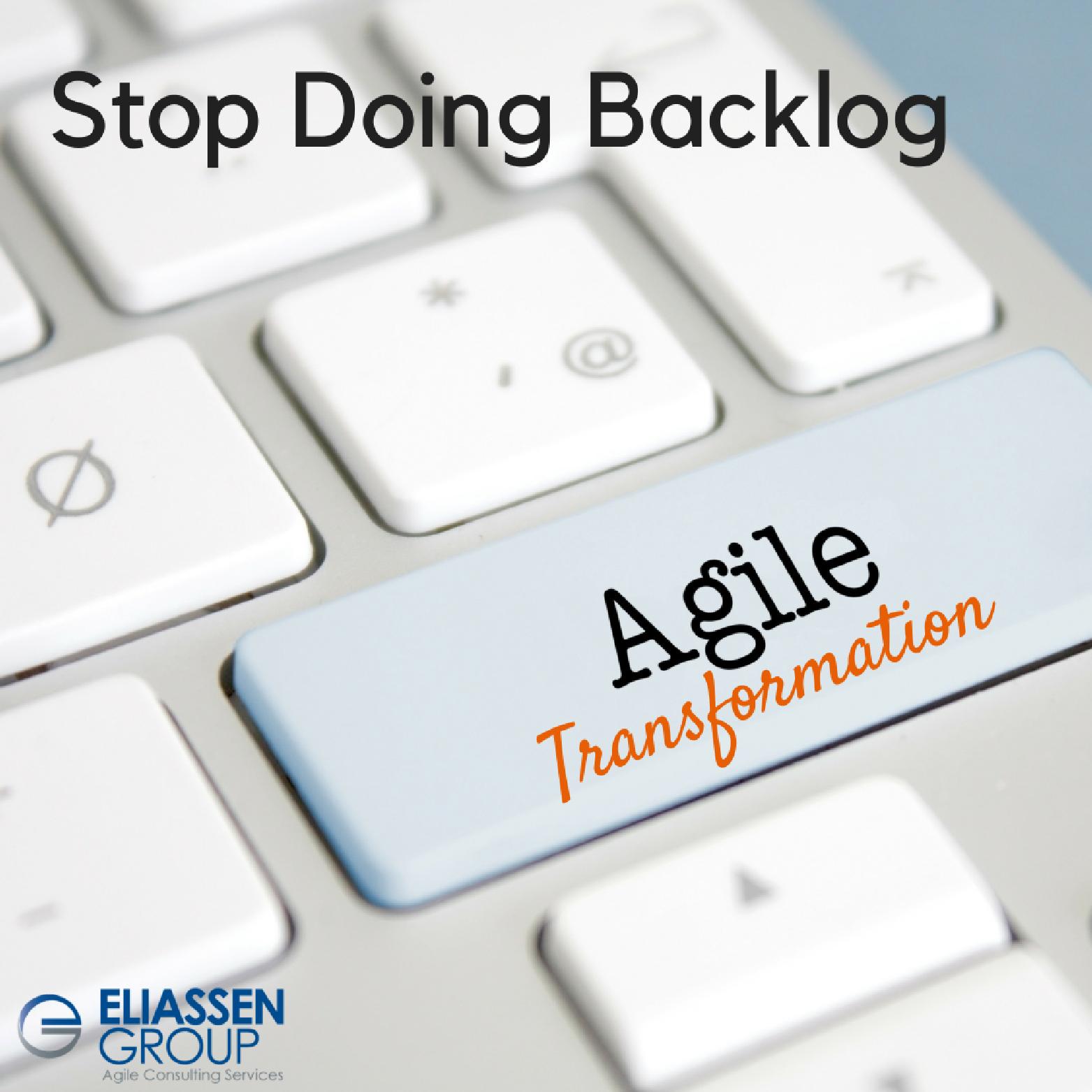 #eliassengroup #agile #StopDoingBacklog.png